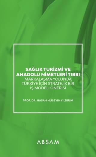 Sağlık Turizmi ve Anadolu Nimetleri: Markalaşma Yolunda Türkiye İçin Stratejik Bir İş Modeli Önerisi (e-kitap)
