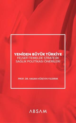 Yeniden Büyük Türkiye: Felsefi Temelde Stratejik Sağlık Politikası Önerileri (e-kitap)